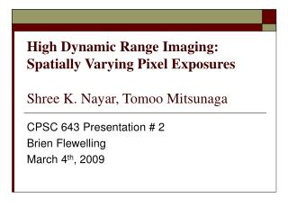 High Dynamic Range Imaging: Spatially Varying Pixel Exposures Shree K. Nayar, Tomoo Mitsunaga