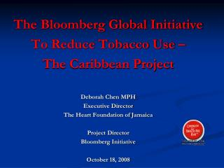 The Bloomberg Global Initiative To Reduce Tobacco Use –  The Caribbean Project Deborah Chen MPH
