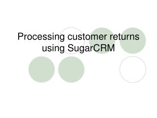 Processing customer returns using SugarCRM