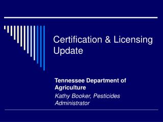 Certification & Licensing Update