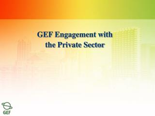 GEF Engagement with the Private Sector