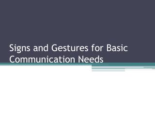 Signs and Gestures for Basic Communication Needs