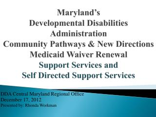 DDA Central Maryland Regional Office December 17, 2012 Presented by: Rhonda Workman