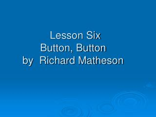 Lesson Six Button, Button by  Richard Matheson