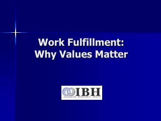 Work Fulfillment: Why Values Matter