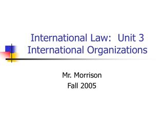 International Law:  Unit 3 International Organizations