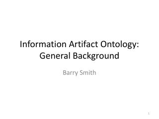 Information Artifact Ontology:  General Background