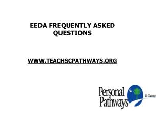 EEDA FREQUENTLY ASKED QUESTIONS  WWW.TEACHSCPATHWAYS.ORG
