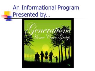 An Informational Program Presented by…