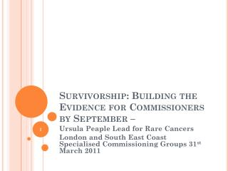 Survivorship: Building the Evidence for Commissioners by September –