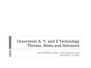 Generation X, Y, and Z Technology Threats, Risks and Solutions