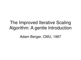 The Improved Iterative Scaling Algorithm: A gentle Introduction