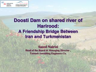 Shared river : Iran- Turkmenistan- Afghanistan Total length : 900 km Catchments Area : 54000 km 2