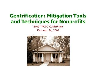 Gentrification: Mitigation Tools and Techniques for Nonprofits 2003 TACDC Conference February 24, 2003