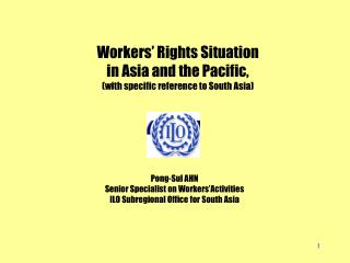 Workers' Rights Situation  in Asia and the Pacific,  (with specific reference to South Asia)
