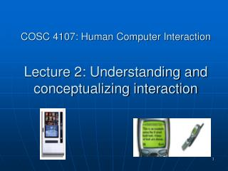 COSC 4107: Human Computer Interaction Lecture 2: Understanding and conceptualizing interaction