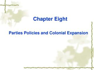 Chapter Eight   Parties Policies and Colonial Expansion