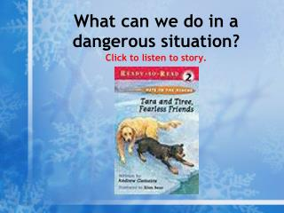 What can we do in a  dangerous situation? Click to listen to story.
