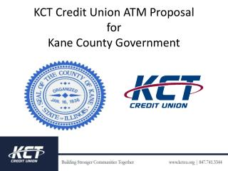 KCT Credit Union ATM Proposal  for  Kane County Government