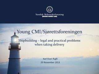 Young CMI/ Sjørettsforeningen Shipbuilding – legal and practical problems when taking delivery