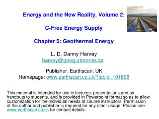 Energy and the New Reality, Volume 2:  C-Free Energy Supply   Chapter 5: Geothermal Energy    L. D. Danny Harvey harveyg