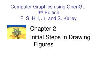 Computer Graphics using OpenGL,  3 rd  Edition F. S. Hill, Jr. and S. Kelley