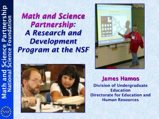 Math and Science Partnership :                 A  Research and Development  Program at the NSF