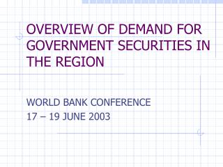 OVERVIEW OF DEMAND FOR GOVERNMENT SECURITIES IN THE REGION