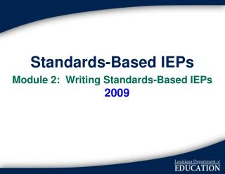 Standards-Based IEPs Module 2:  Writing Standards-Based IEPs  2009