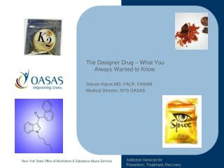 The Designer Drug – What You Always Wanted to Know Steven Kipnis MD, FACP, FASAM