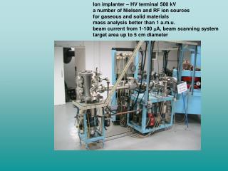 Ion implanter – HV terminal 500 kV a number of Nielsen and RF ion sources