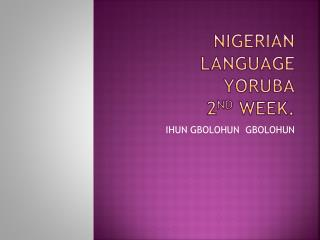 NIGERIAN LANGUAGE YORUBA 2 ND  WEEK.