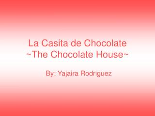 La Casita de Chocolate ~The Chocolate House~