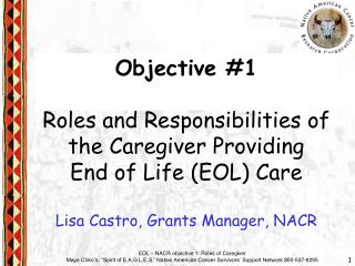 Objective #1 Roles and Responsibilities of the Caregiver Providing  End of Life (EOL) Care Lisa Castro, Grants Manager,