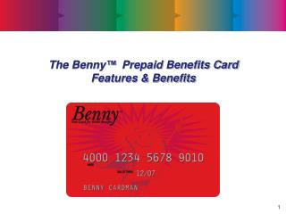 The Benny ™  Prepaid Benefits Card  Features & Benefits