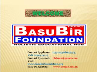 Contact by phone:     033-24308049/53,  (M) 7059373273 Contact by e-mail:     bbfsmu@gmail