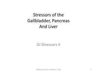 Stressors of the  Gallbladder, Pancreas And Liver