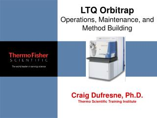 LTQ Orbitrap Operations, Maintenance, and Method Building