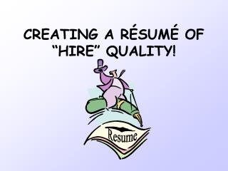 "CREATING A RÉSUMÉ OF ""HIRE"" QUALITY!"