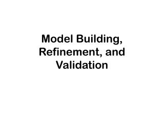 Model Building, Refinement, and Validation