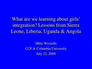 What are we learning about girls' integration? Lessons from Sierra Leone, Liberia, Uganda & Angola