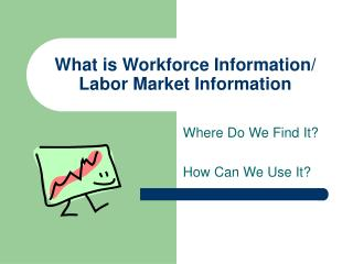 What is Workforce Information/ Labor Market Information