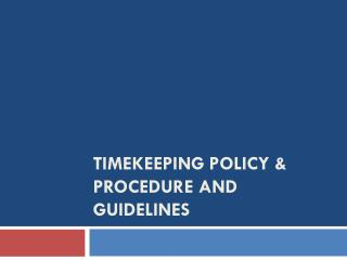 TIMEKEEPING POLICY & PROCEDURE AND GUIDELINES