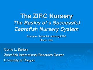The ZIRC Nursery             The Basics of a Successful Zebrafish Nursery System