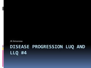 Disease Progression LUQ and LLQ #4