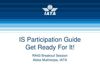 IS Participation Guide Get Ready For It!