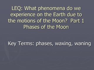 Key Terms: phases, waxing, waning