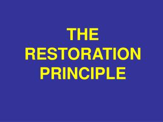 THE RESTORATION PRINCIPLE