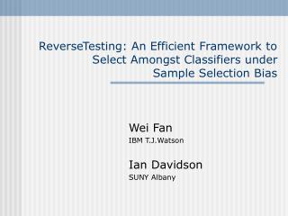 ReverseTesting: An Efficient Framework to Select Amongst Classifiers under Sample Selection Bias