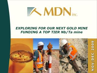 EXPLORING FOR OUR NEXT GOLD MINE  FUNDING A TOP TIER Nb/Ta mine